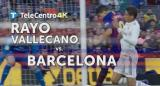 Rayo Vallecano vs. Barcelona, el fútbol español se vive en Alta Definición por TeleCentro 4K
